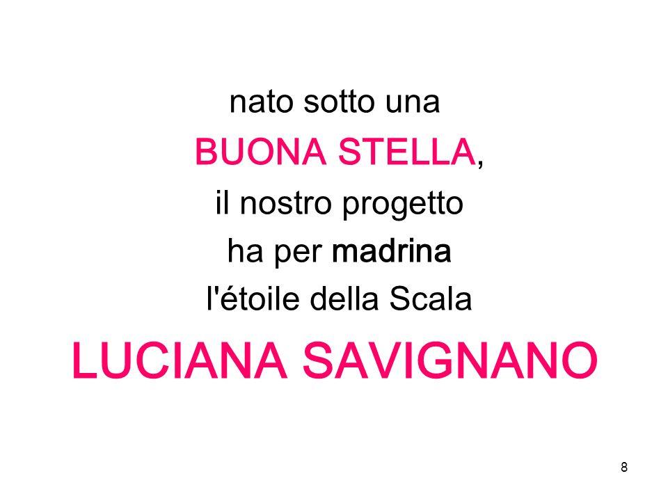 8 nato sotto una BUONA STELLA, il nostro progetto ha per madrina l étoile della Scala LUCIANA SAVIGNANO