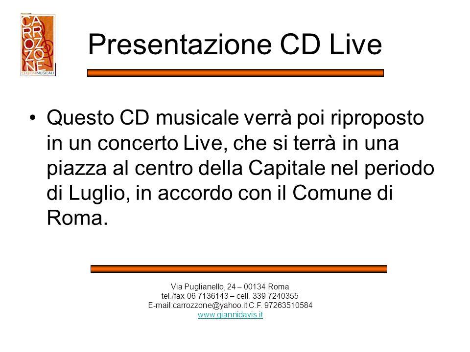 Presentazione CD Live Questo CD musicale verrà poi riproposto in un concerto Live, che si terrà in una piazza al centro della Capitale nel periodo di