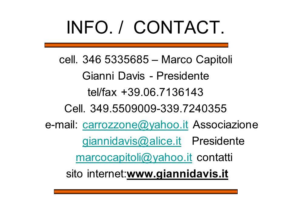 INFO. / CONTACT. cell. 346 5335685 – Marco Capitoli Gianni Davis - Presidente tel/fax +39.06.7136143 Cell. 349.5509009-339.7240355 e-mail: carrozzone@