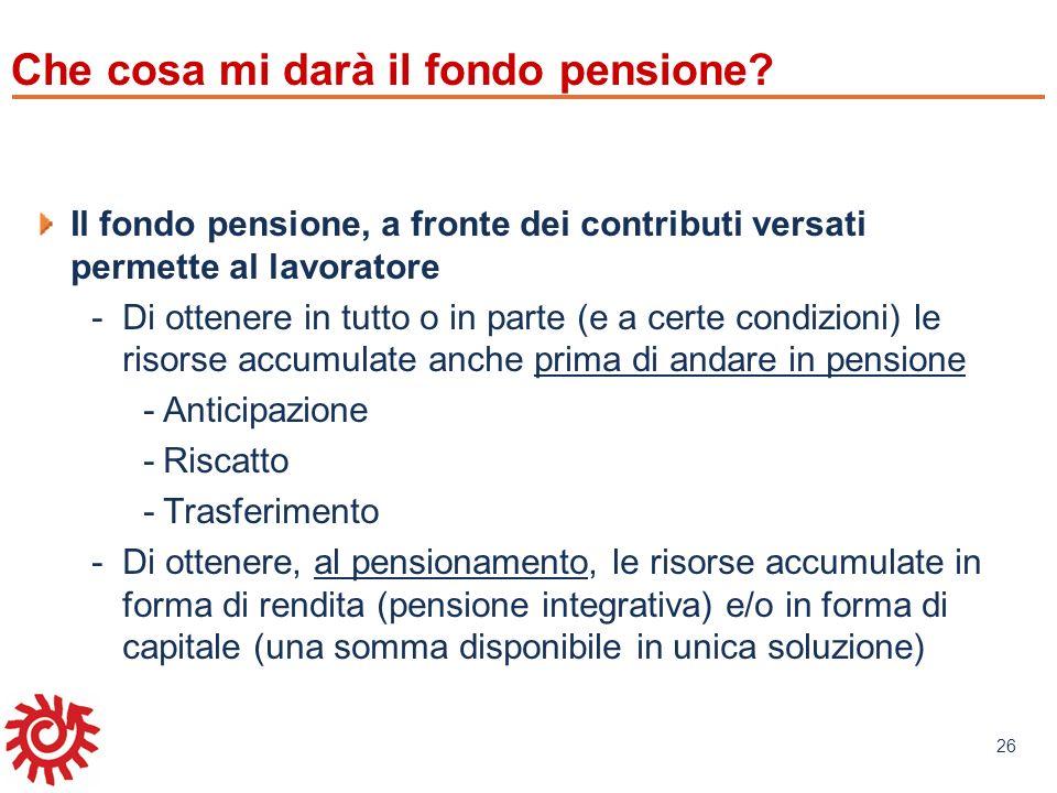 www.mefop.it 26 Che cosa mi darà il fondo pensione? Il fondo pensione, a fronte dei contributi versati permette al lavoratore -Di ottenere in tutto o