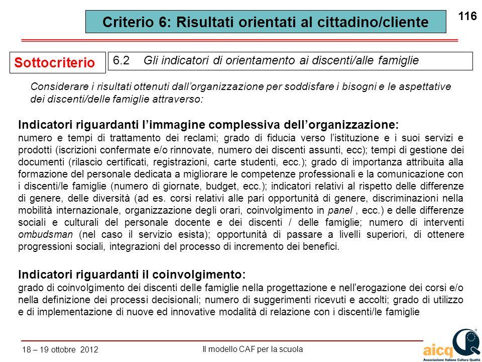 Lautovalutazione delle scuole secondo il modello CAF Il modello CAF per la scuola 18 – 19 ottobre 2012 116 Indicatori riguardanti limmagine complessiv