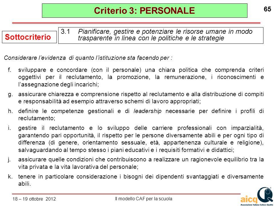 Lautovalutazione delle scuole secondo il modello CAF Il modello CAF per la scuola 18 – 19 ottobre 2012 65 f.sviluppare e concordare (con il personale)