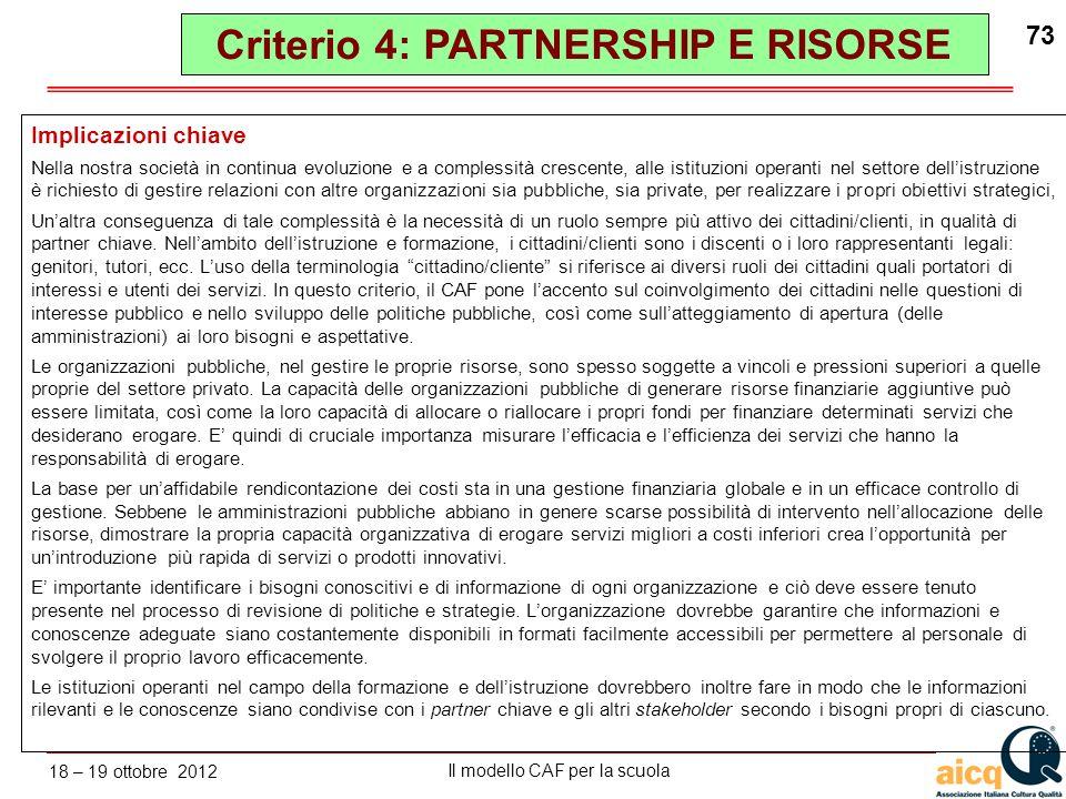 Lautovalutazione delle scuole secondo il modello CAF Il modello CAF per la scuola 18 – 19 ottobre 2012 73 Implicazioni chiave Nella nostra società in