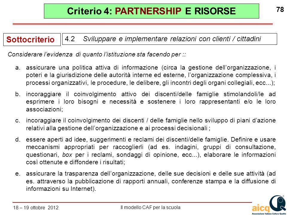 Lautovalutazione delle scuole secondo il modello CAF Il modello CAF per la scuola 18 – 19 ottobre 2012 78 a.assicurare una politica attiva di informaz