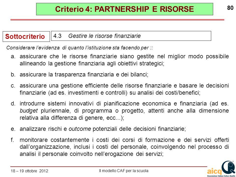 Lautovalutazione delle scuole secondo il modello CAF Il modello CAF per la scuola 18 – 19 ottobre 2012 80 a.assicurare che le risorse finanziarie sian