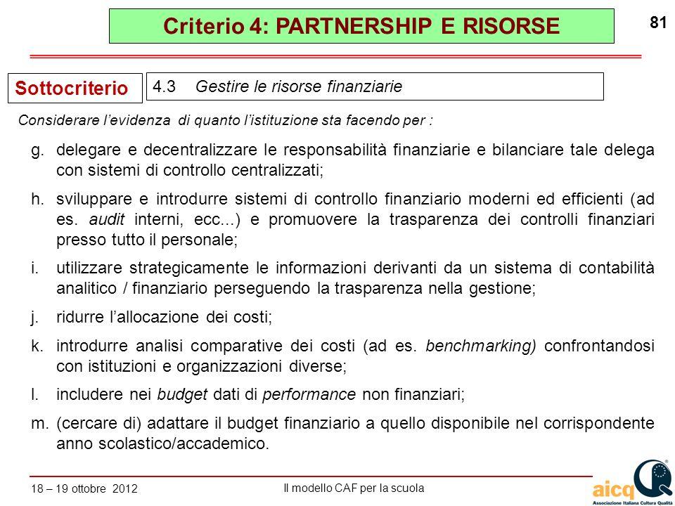 Lautovalutazione delle scuole secondo il modello CAF Il modello CAF per la scuola 18 – 19 ottobre 2012 81 g.delegare e decentralizzare le responsabili