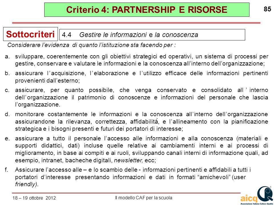 Lautovalutazione delle scuole secondo il modello CAF Il modello CAF per la scuola 18 – 19 ottobre 2012 85 a.sviluppare, coerentemente con gli obiettiv