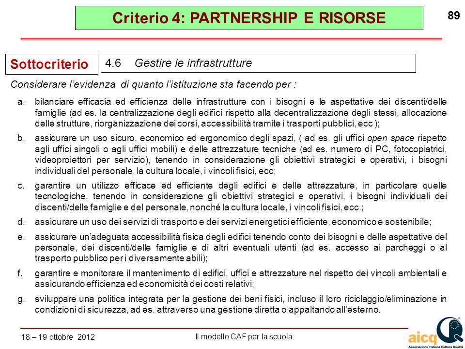 Lautovalutazione delle scuole secondo il modello CAF Il modello CAF per la scuola 18 – 19 ottobre 2012 89 a.bilanciare efficacia ed efficienza delle i
