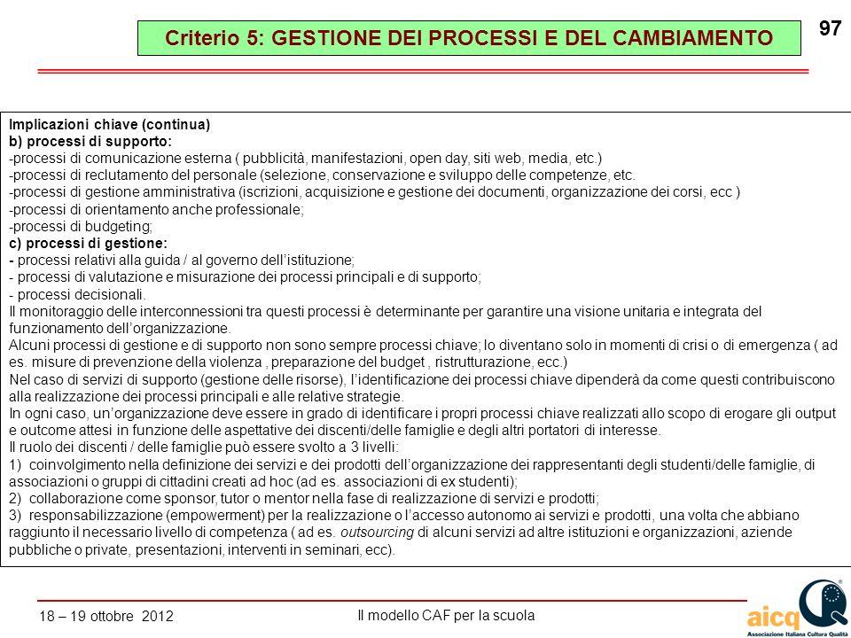 Lautovalutazione delle scuole secondo il modello CAF Il modello CAF per la scuola 18 – 19 ottobre 2012 97 Implicazioni chiave (continua) b) processi d