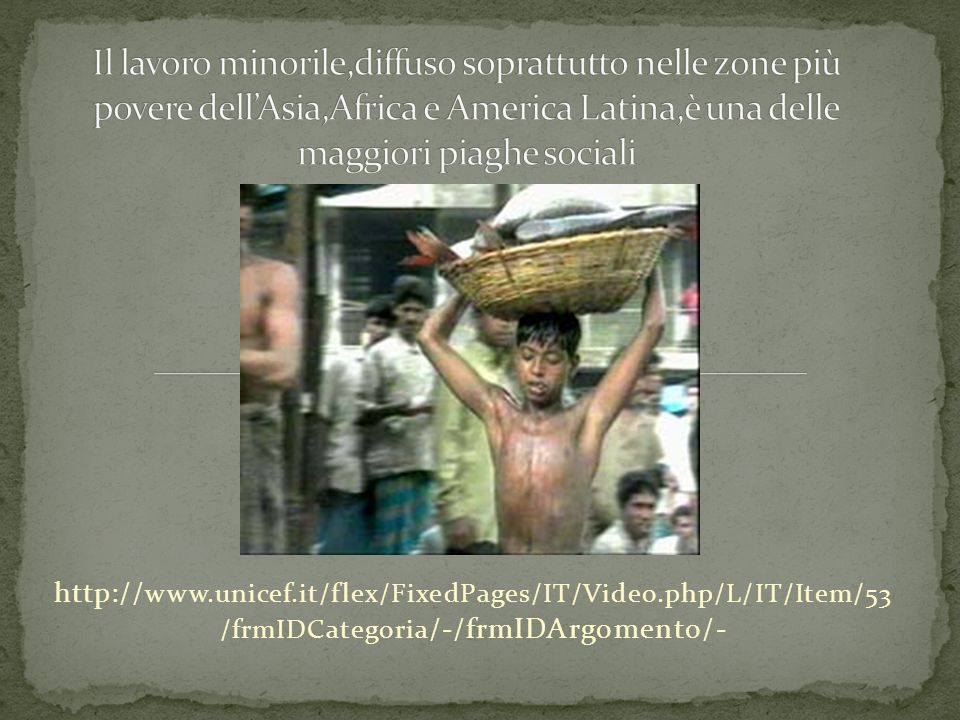 http:// www.unicef.it/flex/FixedPages/IT/Video.php/L/IT/Item/53 /frmIDCategoria /-/frmIDArgomento/-