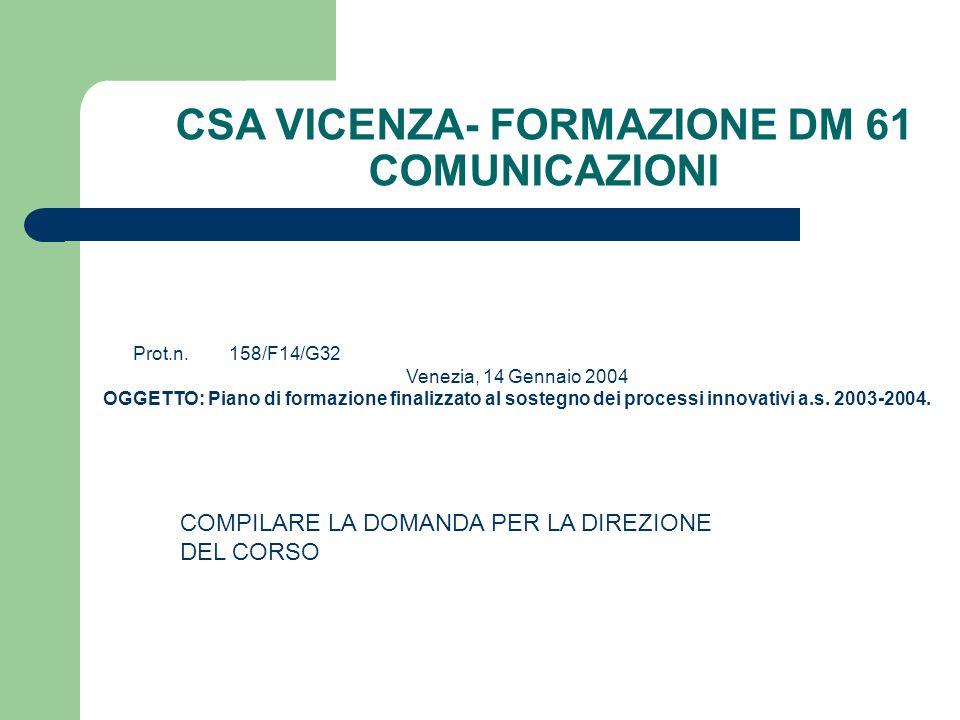 Prot.n.158/F14/G32 Venezia, 14 Gennaio 2004 OGGETTO: Piano di formazione finalizzato al sostegno dei processi innovativi a.s. 2003-2004. COMPILARE LA