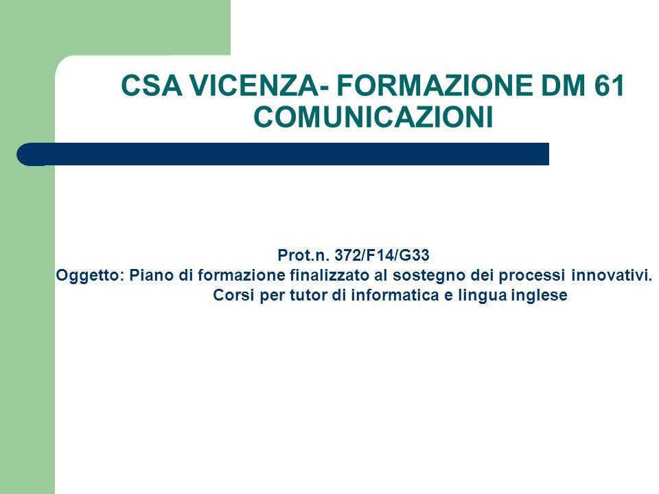 CSA VICENZA- FORMAZIONE DM 61 COMUNICAZIONI Prot.n. 372/F14/G33 Oggetto: Piano di formazione finalizzato al sostegno dei processi innovativi. Corsi pe