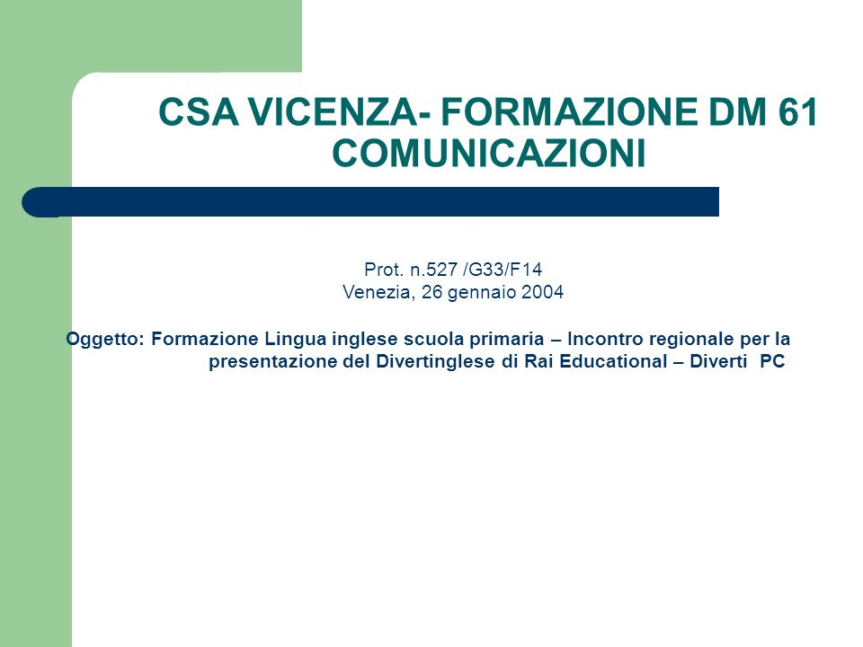 Prot. n.527 /G33/F14 Venezia, 26 gennaio 2004 Oggetto: Formazione Lingua inglese scuola primaria – Incontro regionale per la presentazione del Diverti