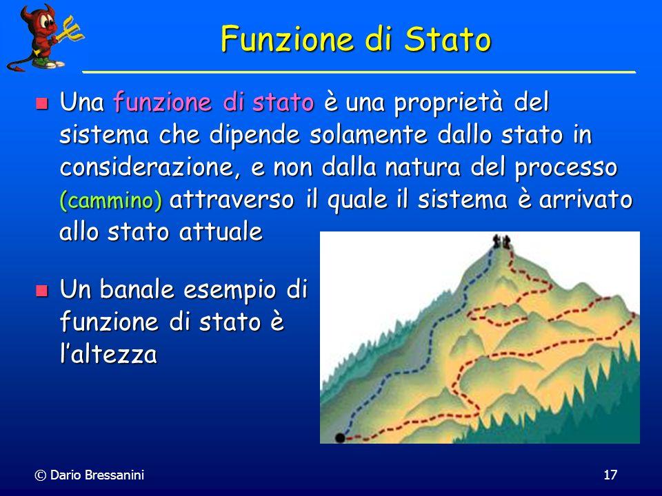 © Dario Bressanini17 Funzione di Stato Una funzione di stato è una proprietà del sistema che dipende solamente dallo stato in considerazione, e non da