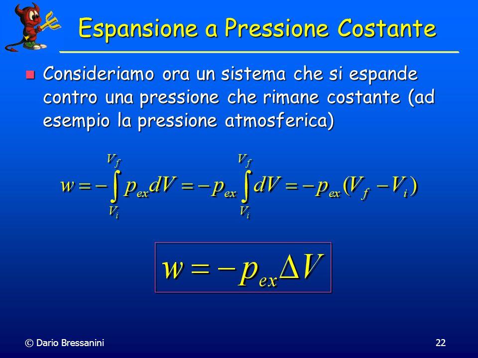 © Dario Bressanini22 Espansione a Pressione Costante Consideriamo ora un sistema che si espande contro una pressione che rimane costante (ad esempio l