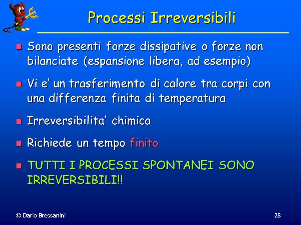 © Dario Bressanini28 Processi Irreversibili Sono presenti forze dissipative o forze non bilanciate (espansione libera, ad esempio) Sono presenti forze