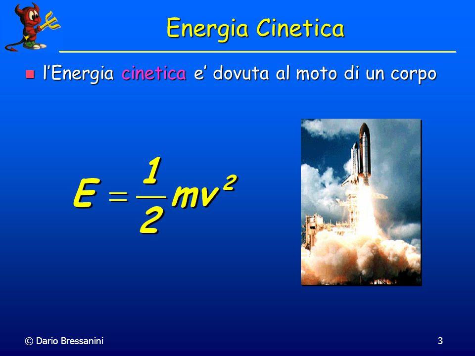 © Dario Bressanini4 Energia potenziale lEnergia potenziale e dovuta alla posizione di un corpo in un campo di forze lEnergia potenziale e dovuta alla posizione di un corpo in un campo di forze Altri campi di forze generano diverse funzioni di energia potenziale Altri campi di forze generano diverse funzioni di energia potenziale