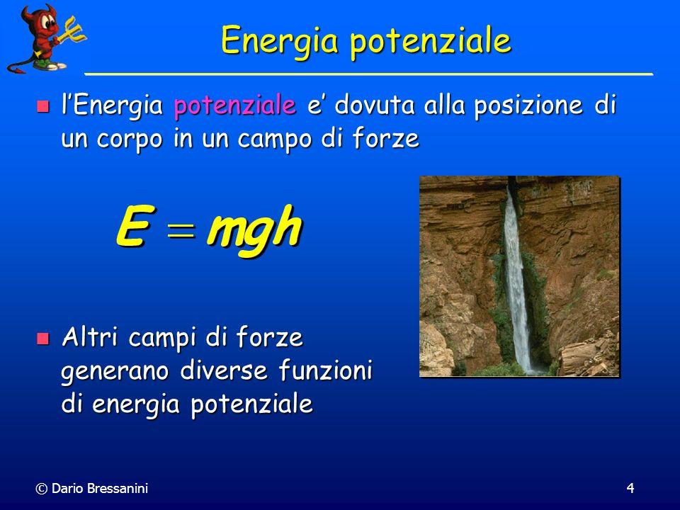 © Dario Bressanini4 Energia potenziale lEnergia potenziale e dovuta alla posizione di un corpo in un campo di forze lEnergia potenziale e dovuta alla