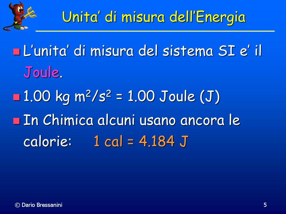 © Dario Bressanini5 Lunita di misura del sistema SI e il Joule. Lunita di misura del sistema SI e il Joule. 1.00 kg m 2 /s 2 = 1.00 Joule (J) 1.00 kg