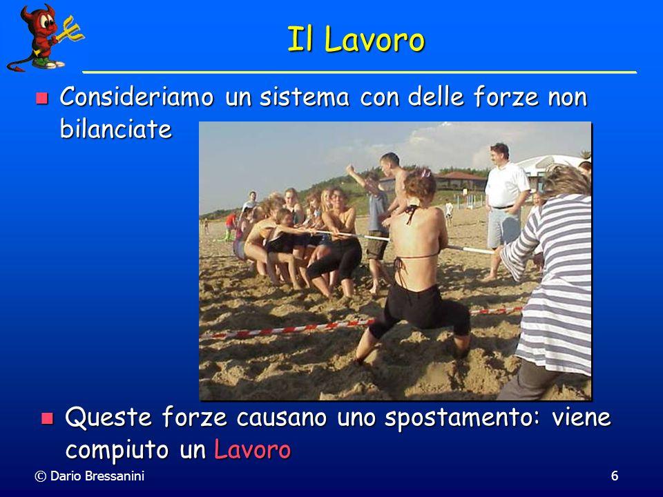 © Dario Bressanini7 Nota: Arnold NON compie lavoro se mantiene il peso sopra la testa w = mg h h Lavoro = Forza x Spostamento