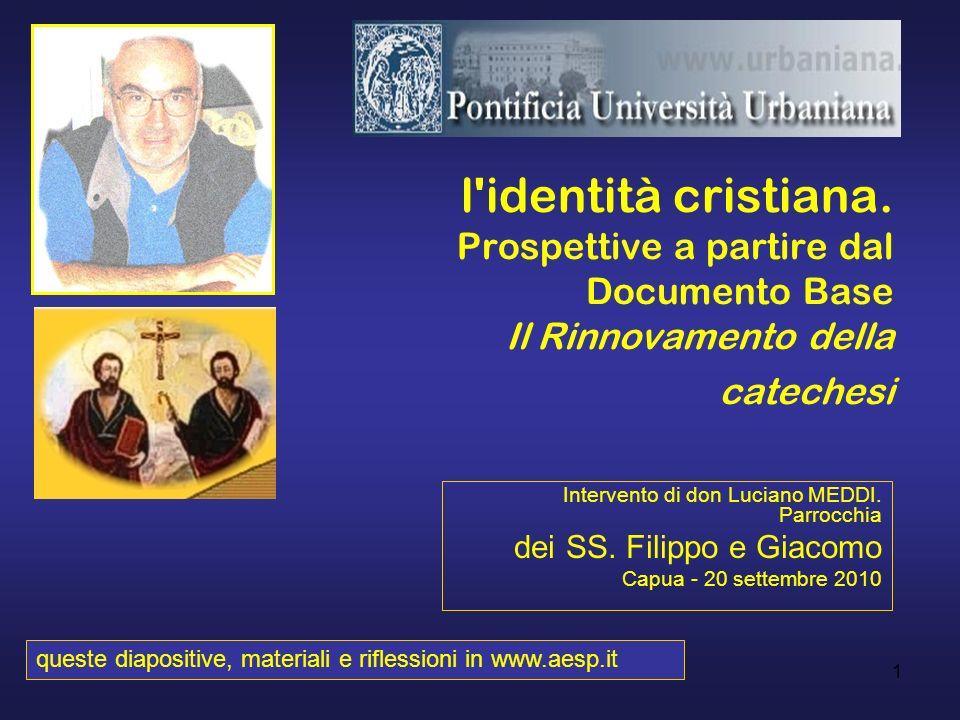 1 l'identità cristiana. Prospettive a partire dal Documento Base Il Rinnovamento della catechesi Intervento di don Luciano MEDDI. Parrocchia dei SS. F