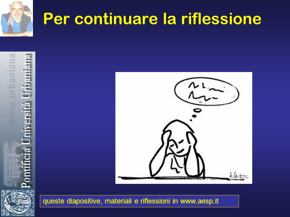 Per continuare la riflessione queste diapositive, materiali e riflessioni in www.aesp.it