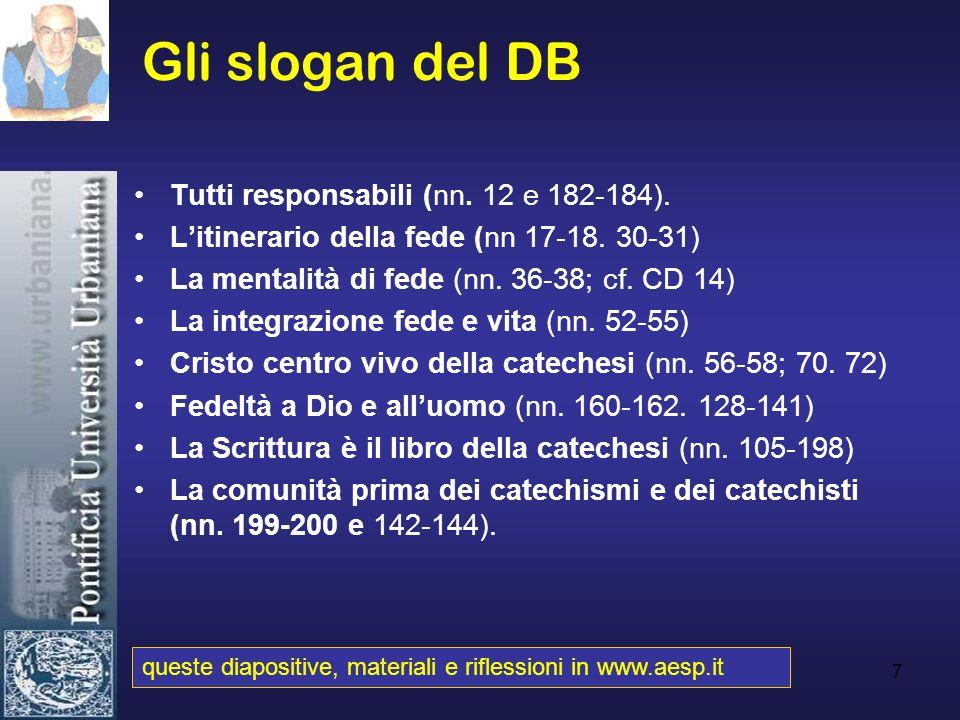 7 Gli slogan del DB Tutti responsabili (nn. 12 e 182-184). Litinerario della fede (nn 17-18. 30-31) La mentalità di fede (nn. 36-38; cf. CD 14) La int
