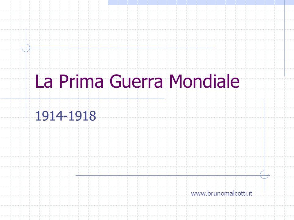 La Prima Guerra Mondiale 1914-1918 www.brunomalcotti.it