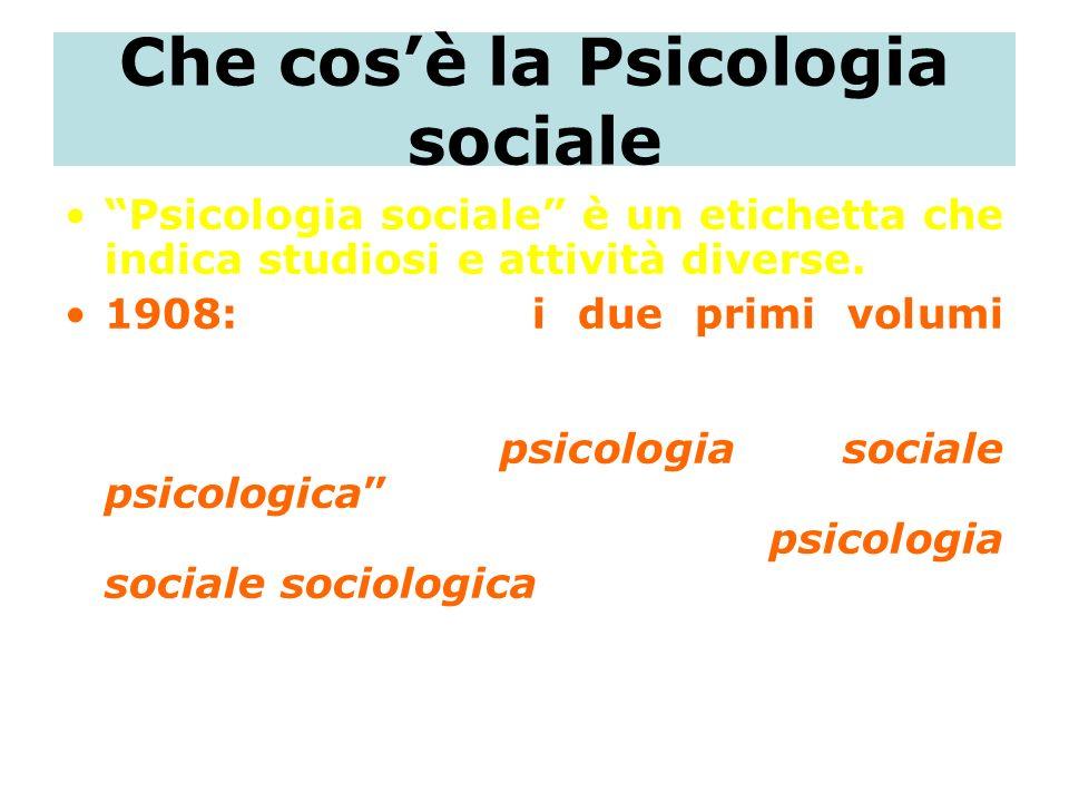 Che cosè la Psicologia sociale Psicologia sociale è un etichetta che indica studiosi e attività diverse. 1908: pubblicati i due primi volumi dal titol