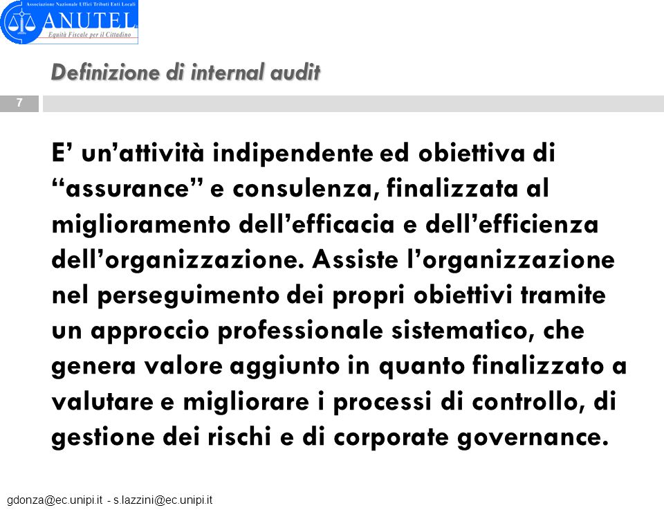 Definizione di internal audit E unattività indipendente ed obiettiva di assurance e consulenza, finalizzata al miglioramento dellefficacia e delleffic