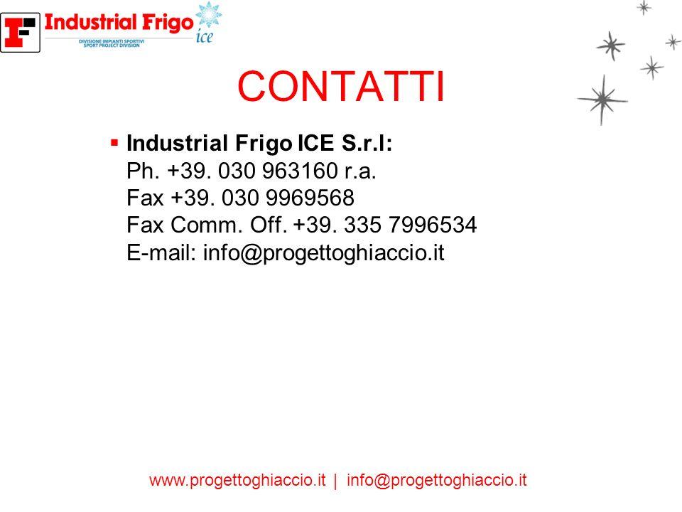 www.progettoghiaccio.it | info@progettoghiaccio.it CONTATTI Industrial Frigo ICE S.r.l: Ph. +39. 030 963160 r.a. Fax +39. 030 9969568 Fax Comm. Off. +
