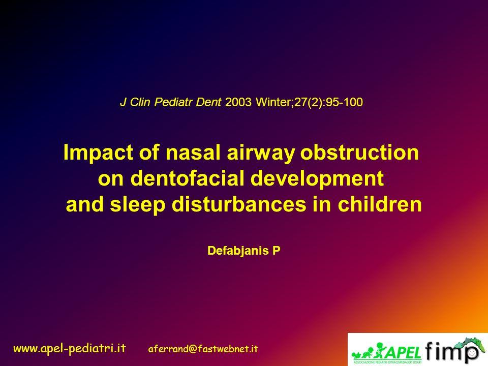 www.apel-pediatri.it aferrand@fastwebnet.it J Clin Pediatr Dent 2003 Winter;27(2):95-100 Impact of nasal airway obstruction on dentofacial development