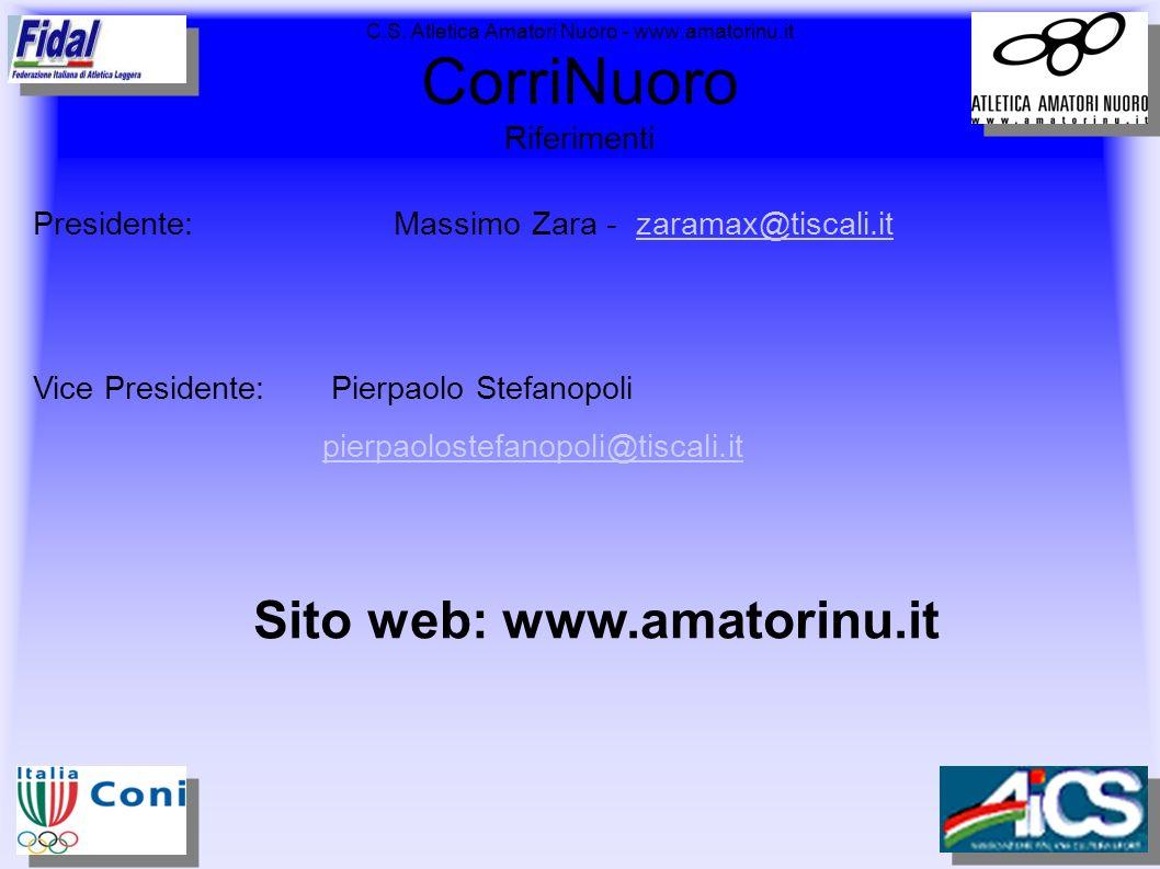 C.S. Atletica Amatori Nuoro - www.amatorinu.it CorriNuoro Riferimenti Presidente: Massimo Zara - zaramax@tiscali.itzaramax@tiscali.it Vice Presidente: