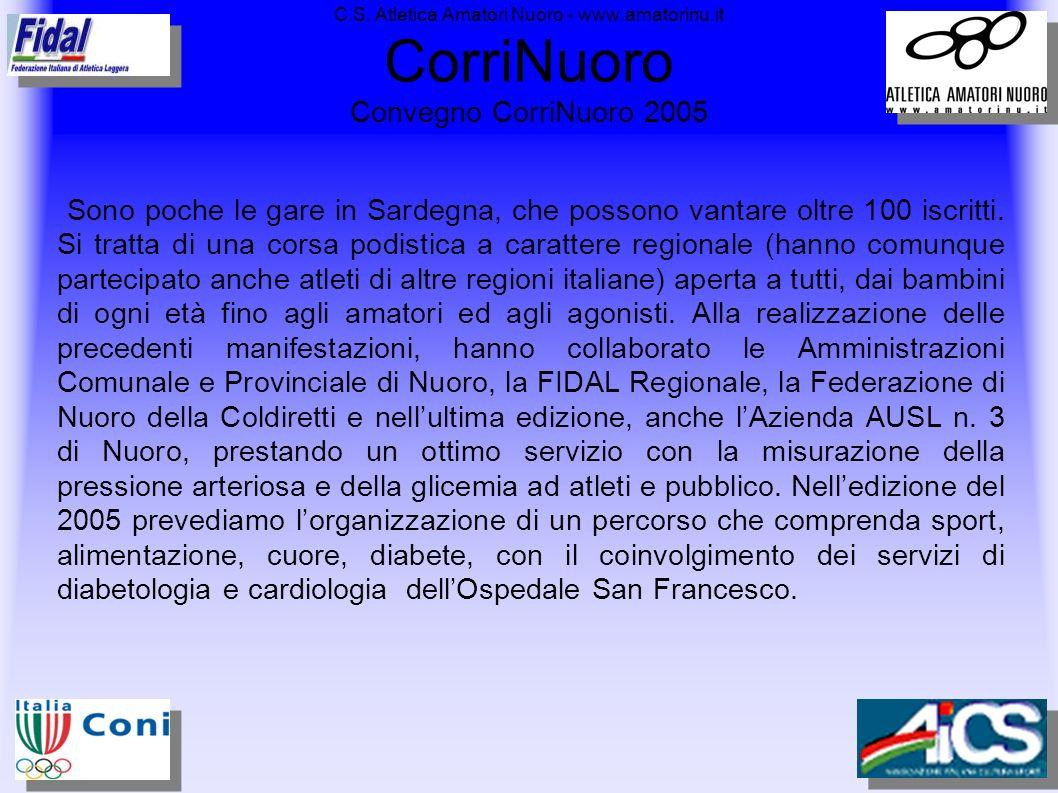 C.S. Atletica Amatori Nuoro - www.amatorinu.it CorriNuoro Convegno CorriNuoro 2005 Sono poche le gare in Sardegna, che possono vantare oltre 100 iscri