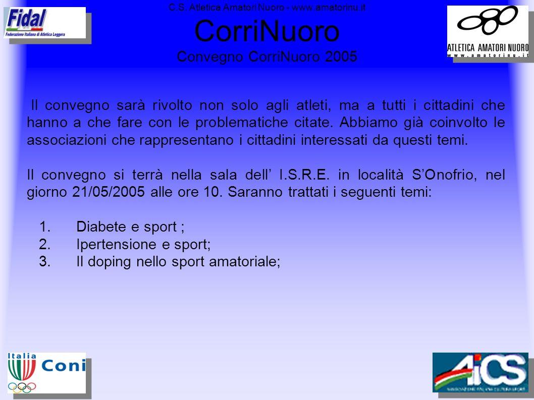 C.S. Atletica Amatori Nuoro - www.amatorinu.it CorriNuoro Convegno CorriNuoro 2005 Il convegno sarà rivolto non solo agli atleti, ma a tutti i cittadi