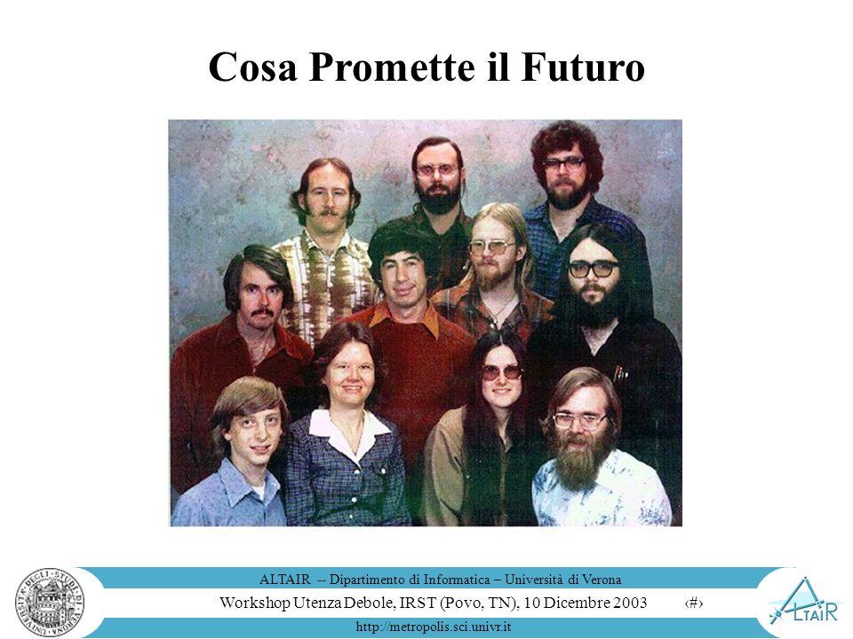 Workshop Utenza Debole, IRST (Povo, TN), 10 Dicembre 2003 ALTAIR -- Dipartimento di Informatica – Università di Verona http://metropolis.sci.univr.it 15 Altri Prototipi di Laboratorio