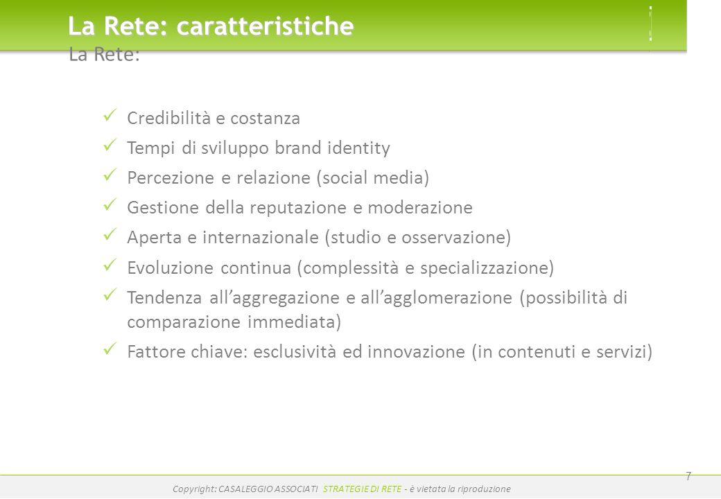 www.casaleggio.it Copyright: CASALEGGIO ASSOCIATI STRATEGIE DI RETE - è vietata la riproduzione 7 La Rete: caratteristiche La Rete: Credibilità e cost
