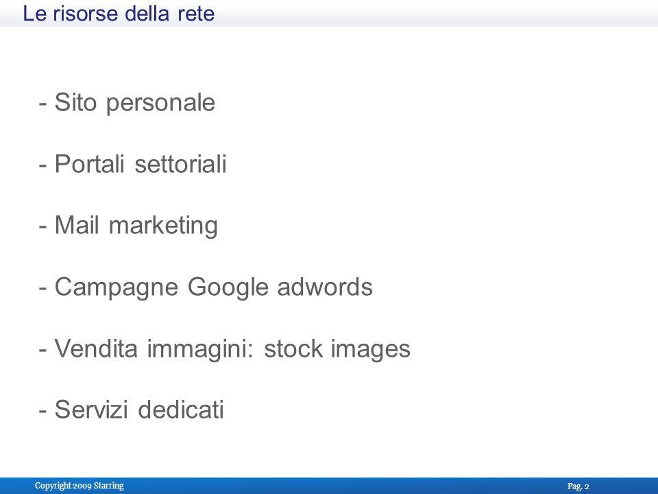 Pag. 2 Copyright 2009 Starring Le risorse della rete - Sito personale - Portali settoriali - Mail marketing - Campagne Google adwords - Vendita immagi