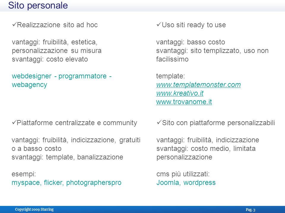Pag. 3 Copyright 2009 Starring Sito personale Uso siti ready to use vantaggi: basso costo svantaggi: sito templizzato, uso non facilissimo template: w