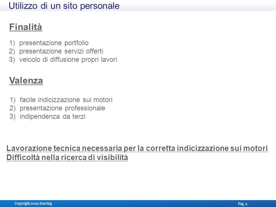 Pag. 4 Copyright 2009 Starring Utilizzo di un sito personale 1)presentazione portfolio 2)presentazione servizi offerti 3)veicolo di diffusione propri