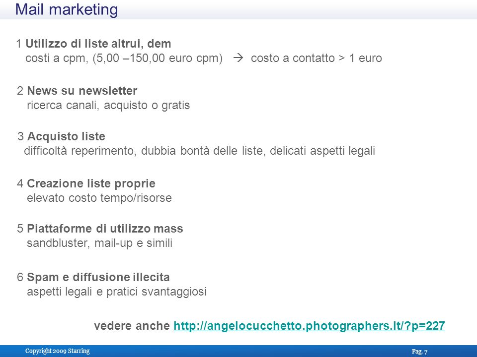Pag. 7 Copyright 2009 Starring Mail marketing 1 Utilizzo di liste altrui, dem costi a cpm, (5,00 –150,00 euro cpm) costo a contatto > 1 euro vedere an