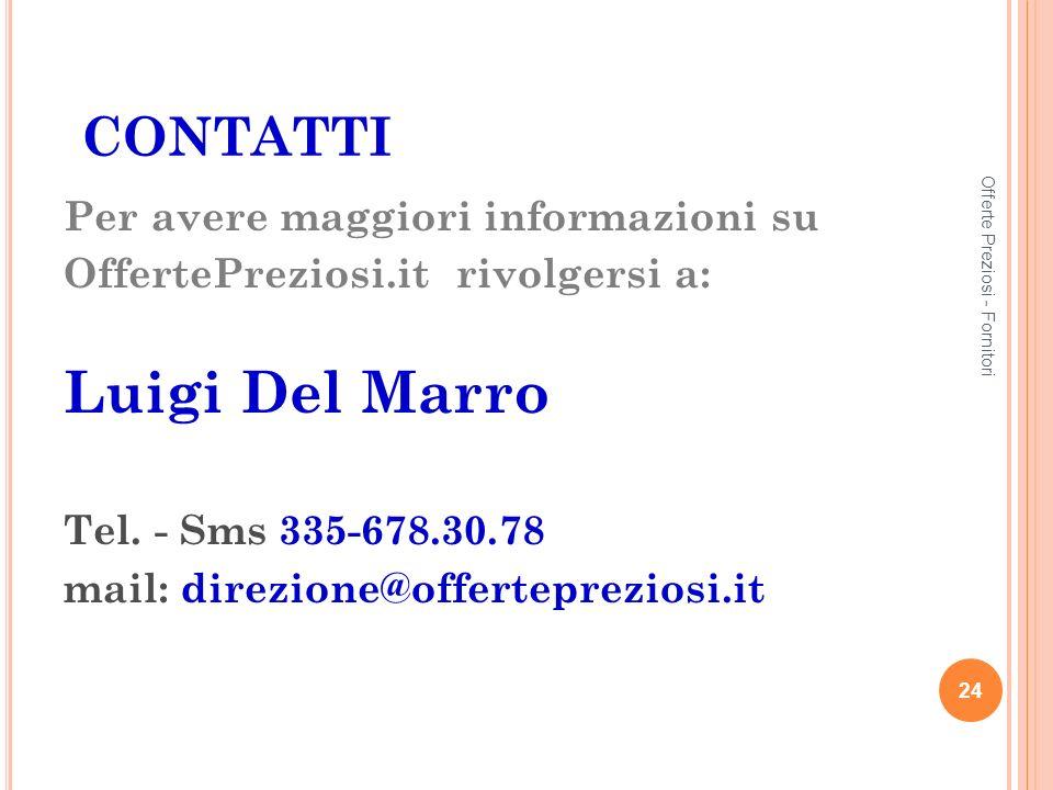 CONTATTI Per avere maggiori informazioni su OffertePreziosi.it rivolgersi a: Luigi Del Marro Tel.