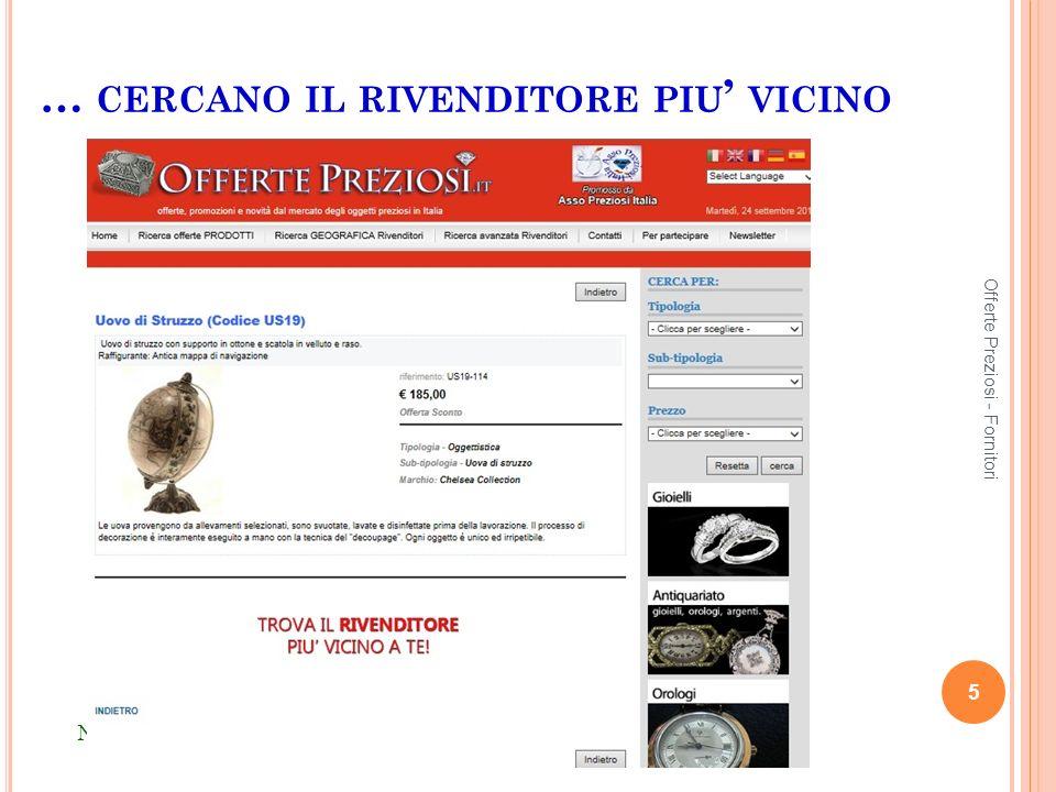 … CERCANO IL RIVENDITORE PIU VICINO 5 Offerte Preziosi - Fornitori N OTA PER IL F ORNITORE P ARTNER