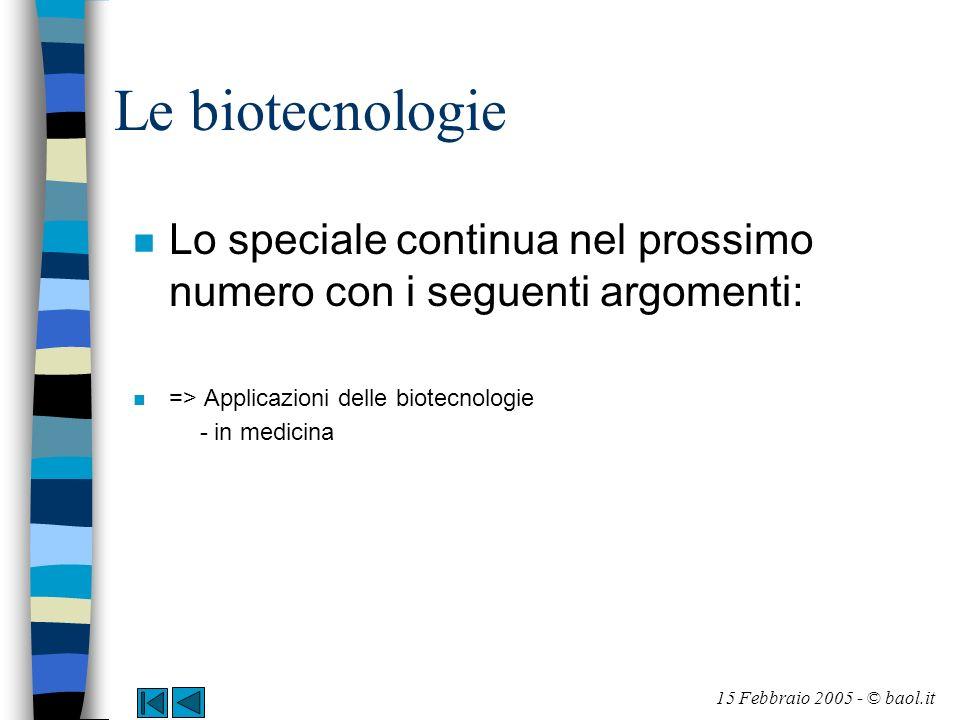 Le biotecnologie n Lo speciale continua nel prossimo numero con i seguenti argomenti: n => Applicazioni delle biotecnologie - in medicina 15 Febbraio