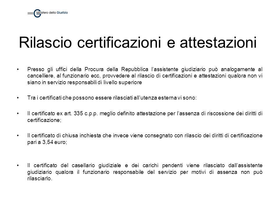 Rilascio certificazioni e attestazioni Presso gli uffici della Procura della Repubblica lassistente giudiziario può analogamente al cancelliere, al fu