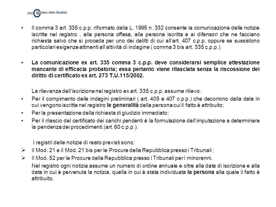 Il comma 3 art. 335 c.p.p. riformato dalla L. 1995 n. 332 consente la comunicazione delle notizie iscritte nel registro, alla persona offesa, alla per