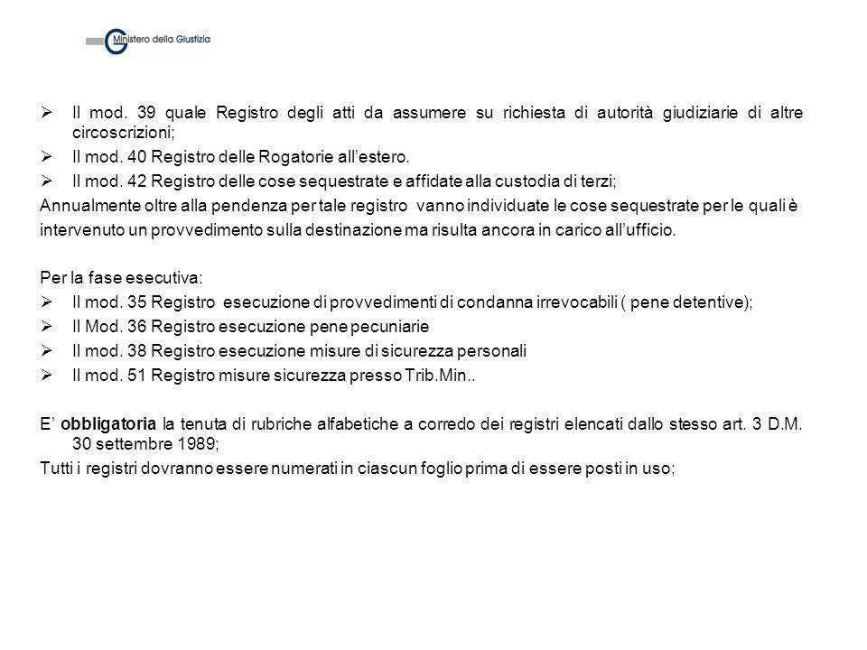 Il mod. 39 quale Registro degli atti da assumere su richiesta di autorità giudiziarie di altre circoscrizioni; Il mod. 40 Registro delle Rogatorie all
