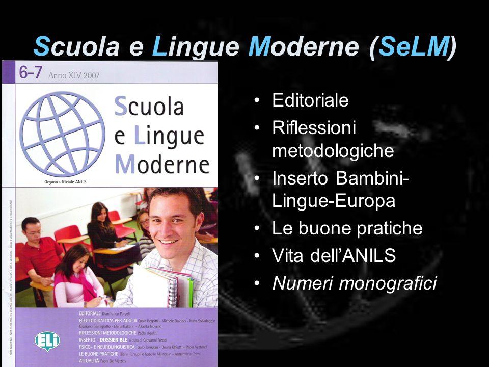 Scuola e Lingue Moderne (SeLM) Editoriale Riflessioni metodologiche Inserto Bambini- Lingue-Europa Le buone pratiche Vita dellANILS Numeri monografici