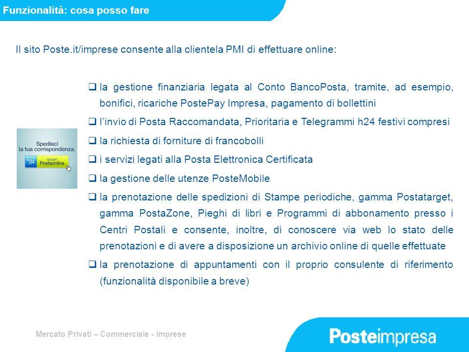 Mercato Privati – Commerciale - Imprese Funzionalità: cosa posso fare Il sito Poste.it/imprese consente alla clientela PMI di effettuare online: la ge