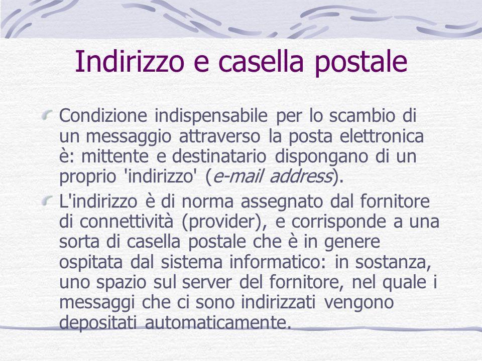 Indirizzo e casella postale Condizione indispensabile per lo scambio di un messaggio attraverso la posta elettronica è: mittente e destinatario dispon